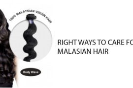 RIGHT WAYS TO CARE FOR VIRGIN MALAYSIAN HAIR