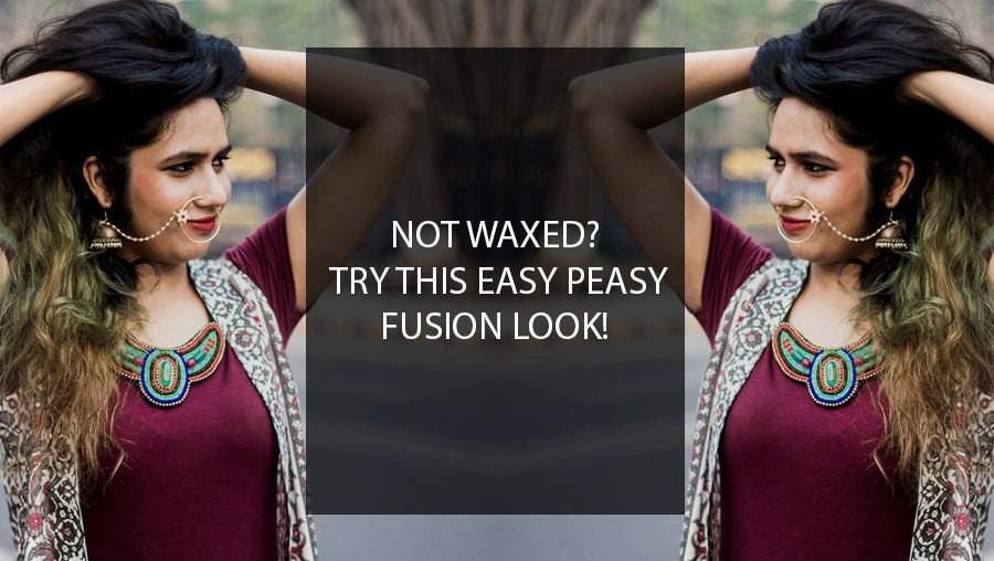 NOT WAXED? – TRY THIS EASY PEASY FUSION LOOK!